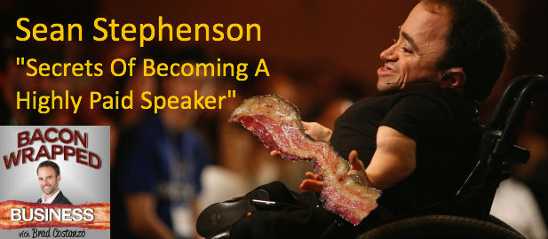 Hear Sean Stephenson on Bacon Wrapped Business