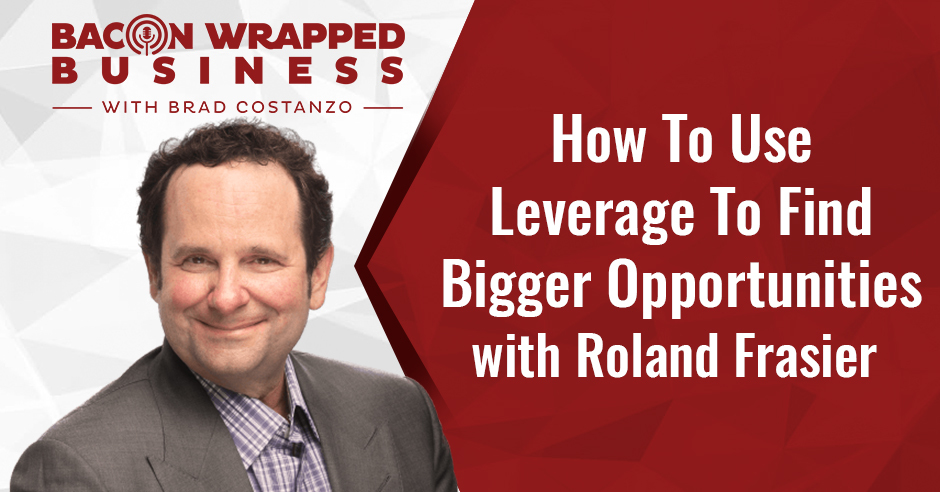 Roland Frasier | Using Leverage For Opportunities