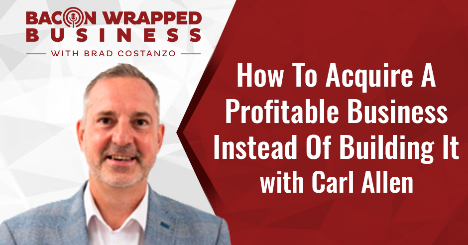 BWB Carl | Acquiring A Profitable Business