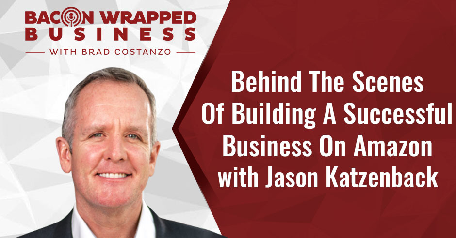 BWB Jason Katzenback | Be Successful On Amazon
