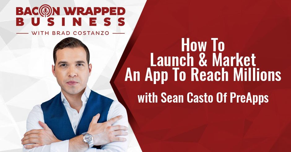BWB Sean Casto | Launching And Marketing App